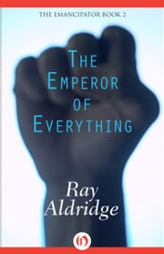 The Emperor of Everything ebook by Ray Aldridge