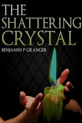 The Shattering Crystal ebook by Benjamin Granger