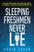 Sleeping Freshmen Never Lie ebook by David Lubar