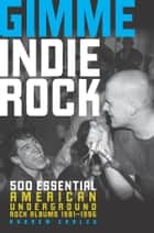 Gimme Indie Rock ebook by Andrew Earles
