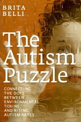 The Autism Puzzle - Connecting the Dots Between Environmental Toxins and Rising Autism Rates ebook by Brita Belli