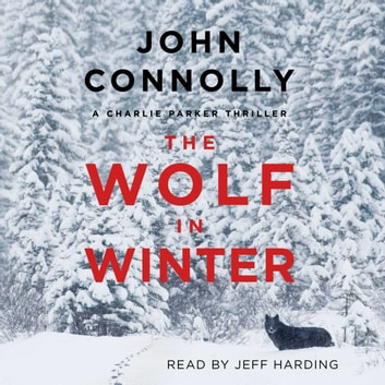 The Wolf in Winter - A Charlie Parker Thriller audiobook by John Connolly