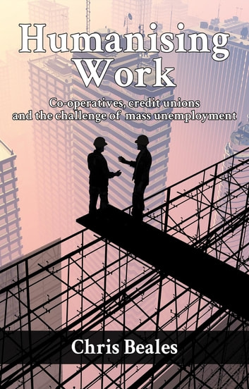 Humaninsing Work Co Operatives Credit Unions And The Challenge Of