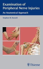 Examination of Peripheral Nerve Injuries - An Anatomical Approach ebook by Stephen Russell