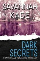 Dark Secrets ebook by Savannah Kade, D. Falls