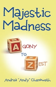 "Majestic Madness - Agony to Zest ebook by Andrea ""Andy"" Chenoweth"