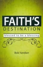 Faith's Destination ebook by Yandian,Bob