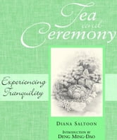 Tea And Ceremony: Experiencing Tranquility ebook by Diana Saltoon