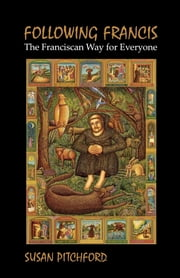 Following Francis - The Franciscan Way for Everyone ebook by Susan R. Pitchford
