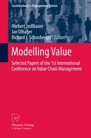 Modelling Value - Selected Papers of the 1st International Conference on Value Chain Management ebook by Herbert Jodlbauer,Jan Olhager,Richard J. Schonberger
