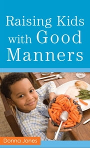 Raising Kids with Good Manners ebook by Donna Jones
