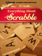 Everything About Scrabble ebook by My Ebook Publishing House