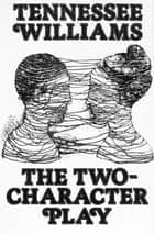 The Two-Character Play ebook by Tennessee Williams