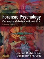 Forensic Psychology: Concepts, Debates and Practice ebook by Adler, Joanna R.