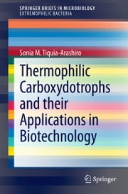 Thermophilic Carboxydotrophs and their Applications in Biotechnology ebook by Sonia M. Tiquia-Arashiro