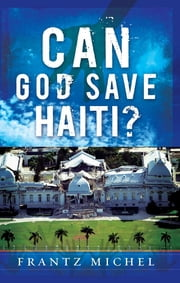 Can God Save Haiti? ebook by Frantz Michel