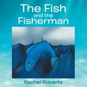 The Fish and the Fisherman ebook by Rachel Roberts