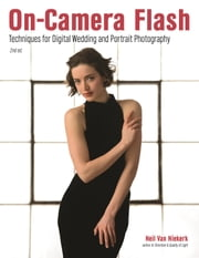 On-Camera Flash - Techniques for Digital Wedding and Portrait Photography ebook by Neil van Niekerk
