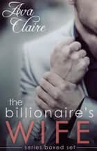 Boxed Set: The Billionaire's Wife Series Complete Collection ebook by Ava Claire