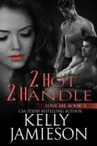 2 Hot 2 Handle ebook by Kelly Jamieson