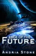 Edge Of The Future - The EDGE Trilogy, #1 ebook by Andria Stone