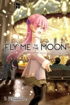 Fly Me to the Moon, Vol. 5 ebook by