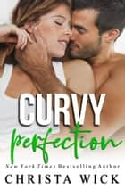 Curvy Perfection - (Cayce & Ashley) ebook by Christa Wick, C.M. Wick