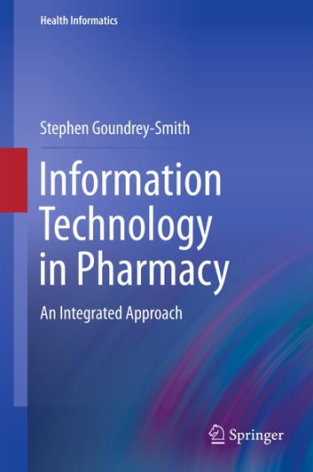 Information Technology in Pharmacy - An Integrated Approach ebook by Stephen Goundrey-Smith