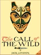THE CALL OF THE WILD (Illustrated and Free Audiobook Link) ebook by Jack London