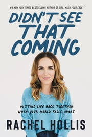 Didn't See That Coming - Putting Life Back Together When Your World Falls Apart e-bog by Rachel Hollis