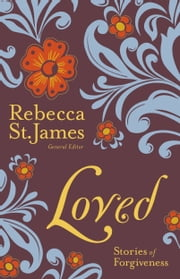 Loved - Stories of Forgiveness ebook by Rebecca St. James
