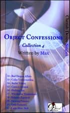 Object Confessions, Collection 4 ebook by Max Cherish