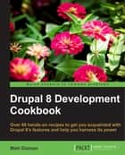 Drupal 8 Development Cookbook ebook by Matt Glaman