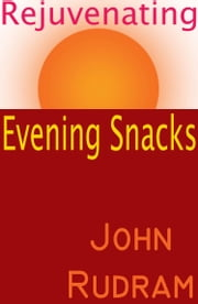 Rejuvenating Evening Snacks ebook by John Rudram
