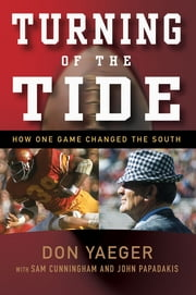 Turning of the Tide - How One Game Changed the South ebook by Don Yaeger,Sam Cunningham,John Papadakis