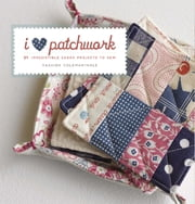 I Love Patchwork - 25 Irresistible Zakka Projects to Sew ebook by Rashida Coleman-Hale