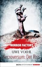 Horror Factory - Necroversum: Der Riss ebook by Uwe Voehl, Uwe Voehl