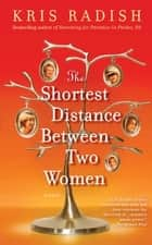 The Shortest Distance Between Two Women - A Novel ebook by Kris Radish
