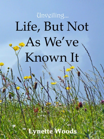 Unveiling... Life, But Not As We've Known It ebook by Lynette Woods