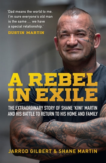 A Rebel in Exile - The extraordinary story of Shane 'Kiwi' Martin and his battle to return to his home and family ebook by Jarrod Gilebert,Shane Martin