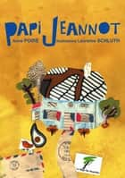 Papi Jeannot ebook by Anne Poiré, Laurence Schluth