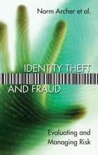 Identity Theft and Fraud - Evaluating and Managing Risk ebook by Norm Archer, Susan Sproule, Yufei Yuan,...