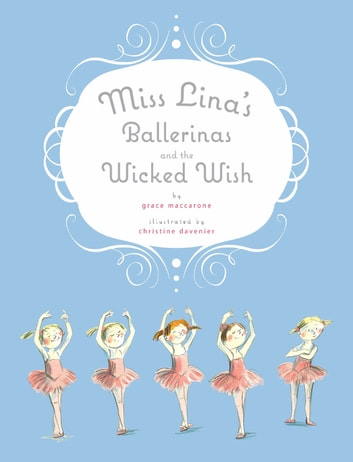 Miss Lina's Ballerinas and the Wicked Wish ebook by Grace Maccarone