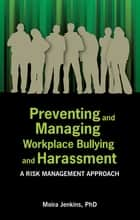 Preventing and Managing Workplace Bullying and Harassment: A Risk Management Approach ebook by Moira Jenkins