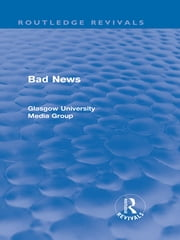 Bad News (Routledge Revivals) ebook by Peter Beharrell,Howard Davis,John Eldridge,John Hewitt,Jean Hart,Gregg Philo,Paul Walton,Brian Winston