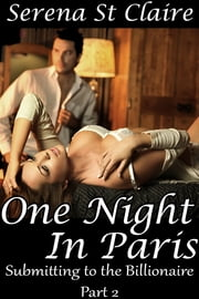 One Night in Paris (Submitting to the Billionaire Part 2) ebook by Serena St Claire