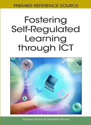 Fostering Self-Regulated Learning through ICT ebook by Giuliana Dettori,Donatella Persico