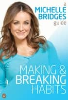 Michelle Bridges Guide to Making and Breaking Habits ebook by Michelle Bridges