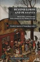 Beyond Lords and Peasants - Rural Elites and Economic Differentiation in Pre-Modern Europe ebook by Varios Autores