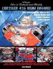 How to Rebuild and Modify Chrysler 426 Hemi EnginesHP1525 - New Technology For 1964 to 1971 Classic Hemis and Today's Modern Crate Engines ebook by Larry Shepard